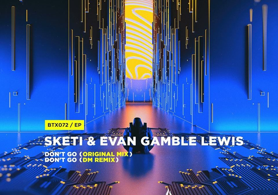 Sketi & Evan Gamble Lewis – Don't Go w/ DM Remix